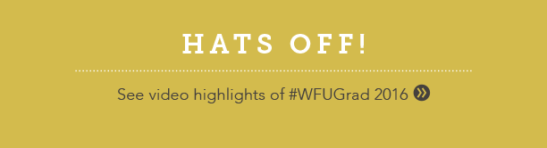 Hats Off! See video highlights of #WFUGrad 2016