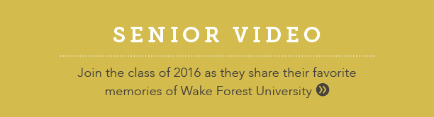 Senior Video: Join the class of 2016 as they share their favorite memories of Wake Forest University.